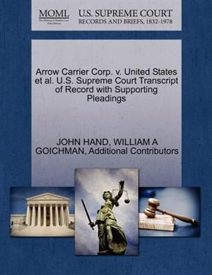 Arrow Carrier Corp. V. United States Et Al. U.s. Supreme Court Transcript Of Record With Supporting Pleadings by John Hand