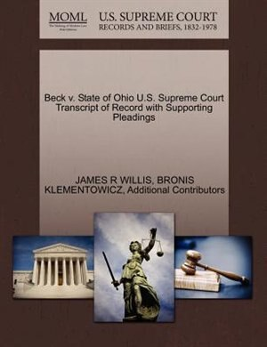 Beck V. State Of Ohio U.s. Supreme Court Transcript Of Record With Supporting Pleadings by James R Willis
