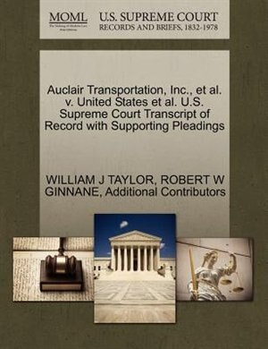 Auclair Transportation, Inc., Et Al. V. United States Et Al. U.s. Supreme Court Transcript Of Record With Supporting Pleadings by William J Taylor