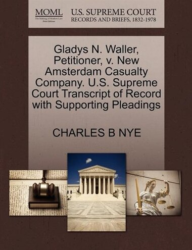 Gladys N. Waller, Petitioner, V. New Amsterdam Casualty Company. U.s. Supreme Court Transcript Of Record With Supporting Pleadings by Charles B Nye