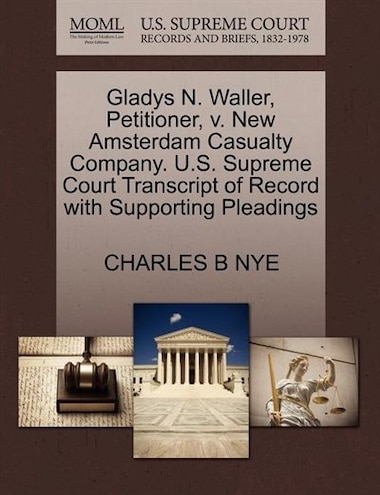 Gladys N. Waller, Petitioner, V. New Amsterdam Casualty Company. U.s. Supreme Court Transcript Of Record With Supporting Pleadings de Charles B Nye