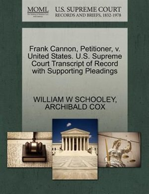 Frank Cannon, Petitioner, V. United States. U.s. Supreme Court Transcript Of Record With Supporting Pleadings by William W Schooley