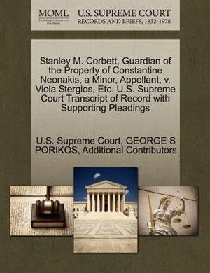 Stanley M. Corbett, Guardian Of The Property Of Constantine Neonakis, A Minor, Appellant, V. Viola Stergios, Etc. U.s. Supreme Court Transcript Of Record With Supporting Pleadings by U.s. Supreme Court