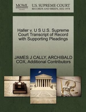 Haller V. U S U.s. Supreme Court Transcript Of Record With Supporting Pleadings by James J Cally