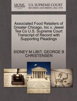 Associated Food Retailers Of Greater Chicago, Inc V. Jewel Tea Co U.s. Supreme Court Transcript Of Record With Supporting Pleadings by Sidney M Libit
