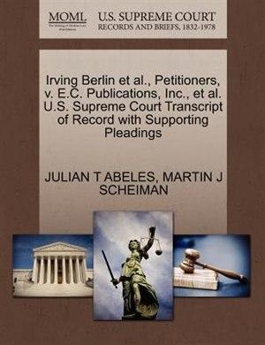 Irving Berlin Et Al., Petitioners, V. E.c. Publications, Inc., Et Al. U.s. Supreme Court Transcript Of Record With Supporting Pleadings by Julian T Abeles
