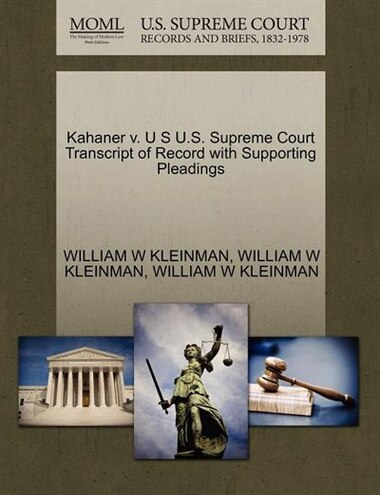 Kahaner V. U S U.s. Supreme Court Transcript Of Record With Supporting Pleadings by William W Kleinman