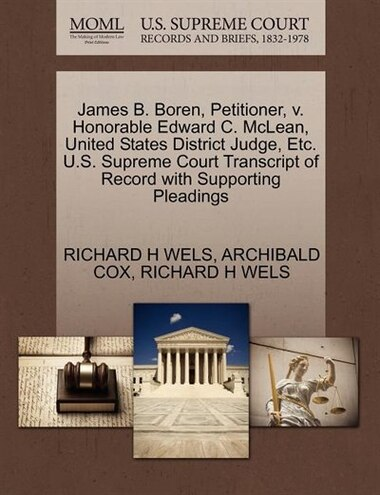 James B. Boren, Petitioner, V. Honorable Edward C. Mclean, United States District Judge, Etc. U.s. Supreme Court Transcript Of Record With Supporting Pleadings de Richard H Wels