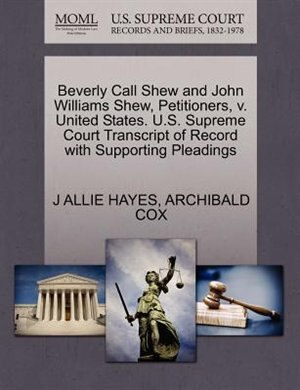 Beverly Call Shew And John Williams Shew, Petitioners, V. United States. U.s. Supreme Court Transcript Of Record With Supporting Pleadings by J Allie Hayes