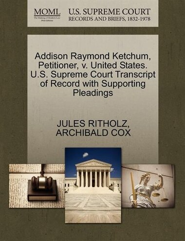 Addison Raymond Ketchum, Petitioner, V. United States. U.s. Supreme Court Transcript Of Record With Supporting Pleadings de Jules Ritholz