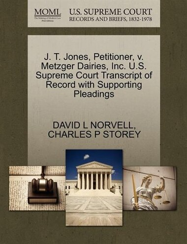 J. T. Jones, Petitioner, V. Metzger Dairies, Inc. U.s. Supreme Court Transcript Of Record With Supporting Pleadings by David L Norvell