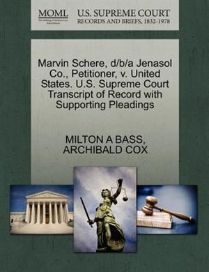 Marvin Schere, D/b/a Jenasol Co., Petitioner, V. United States. U.s. Supreme Court Transcript Of Record With Supporting Pleadings de Milton A Bass