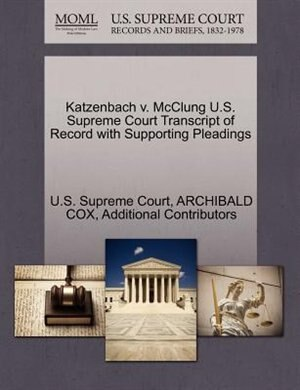 Katzenbach V. Mcclung U.s. Supreme Court Transcript Of Record With Supporting Pleadings by U.s. Supreme Court