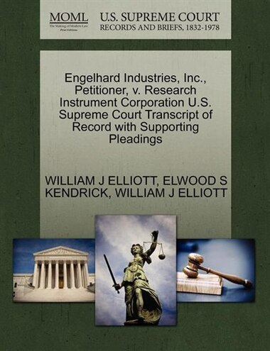 Engelhard Industries, Inc., Petitioner, V. Research Instrument Corporation U.s. Supreme Court Transcript Of Record With Supporting Pleadings by William J Elliott