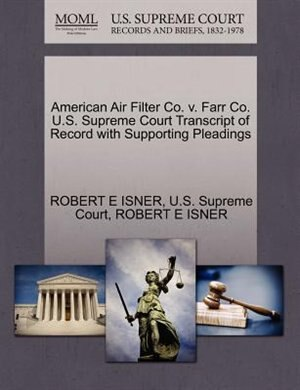 American Air Filter Co. V. Farr Co. U.s. Supreme Court Transcript Of Record With Supporting Pleadings by Robert E Isner