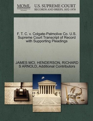 F. T. C. V. Colgate-palmolive Co. U.s. Supreme Court Transcript Of Record With Supporting Pleadings by James Mci. Henderson