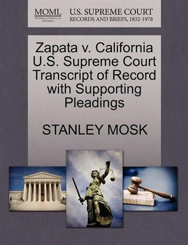 Zapata V. California U.s. Supreme Court Transcript Of Record With Supporting Pleadings by Stanley Mosk