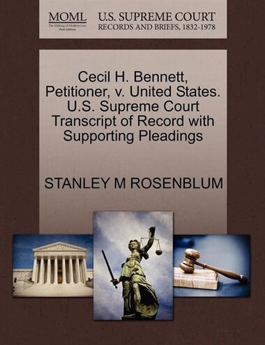 Cecil H. Bennett, Petitioner, V. United States. U.s. Supreme Court Transcript Of Record With Supporting Pleadings by Stanley M Rosenblum