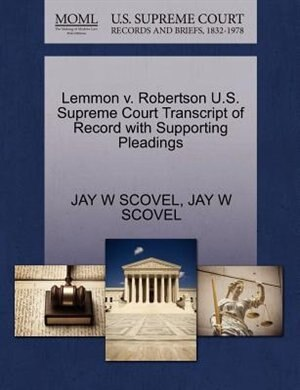 Lemmon V. Robertson U.s. Supreme Court Transcript Of Record With Supporting Pleadings by Jay W Scovel
