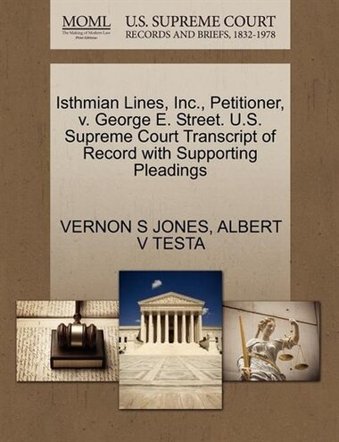 Isthmian Lines, Inc., Petitioner, V. George E. Street. U.s. Supreme Court Transcript Of Record With Supporting Pleadings by Vernon S Jones