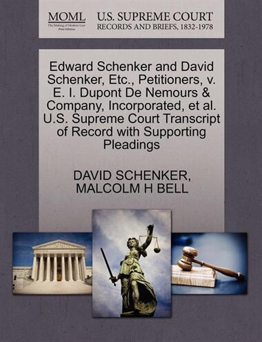 Edward Schenker And David Schenker, Etc., Petitioners, V. E. I. Dupont De Nemours & Company, Incorporated, Et Al. U.s. Supreme Court Transcript Of Record With Supporting Pleadings by David Schenker