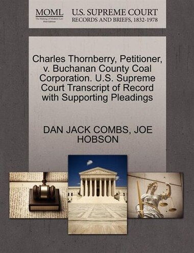 Charles Thornberry, Petitioner, V. Buchanan County Coal Corporation. U.s. Supreme Court Transcript Of Record With Supporting Pleadings by Dan Jack Combs
