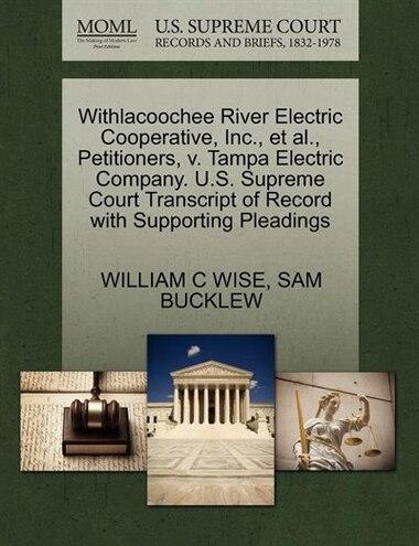 Withlacoochee River Electric Cooperative, Inc., Et Al., Petitioners, V. Tampa Electric Company. U.s. Supreme Court Transcript Of Record With Supporting Pleadings by William C Wise