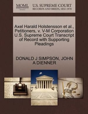 Axel Harald Holstensson Et Al., Petitioners, V. V-m Corporation U.s. Supreme Court Transcript Of Record With Supporting Pleadings by Donald J Simpson