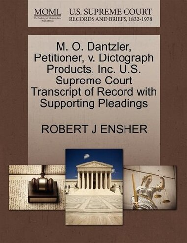 M. O. Dantzler, Petitioner, V. Dictograph Products, Inc. U.s. Supreme Court Transcript Of Record With Supporting Pleadings by Robert J Ensher