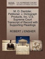 M. O. Dantzler, Petitioner, V. Dictograph Products, Inc. U.s. Supreme Court Transcript Of Record…