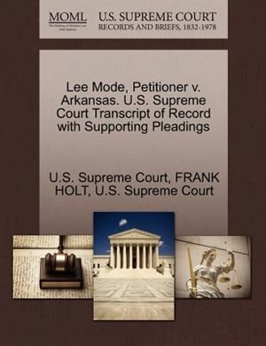 Lee Mode, Petitioner V. Arkansas. U.s. Supreme Court Transcript Of Record With Supporting Pleadings by U.s. Supreme Court