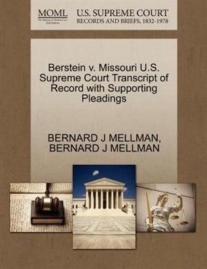 Berstein V. Missouri U.s. Supreme Court Transcript Of Record With Supporting Pleadings by Bernard J Mellman