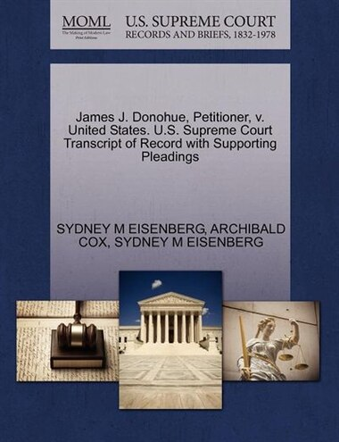 James J. Donohue, Petitioner, V. United States. U.s. Supreme Court Transcript Of Record With Supporting Pleadings by Sydney M Eisenberg