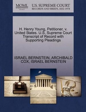 H. Henry Young, Petitioner, V. United States. U.s. Supreme Court Transcript Of Record With Supporting Pleadings by Israel Bernstein