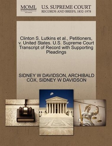 Clinton S. Lutkins Et Al., Petitioners, V. United States. U.s. Supreme Court Transcript Of Record With Supporting Pleadings by Sidney W Davidson
