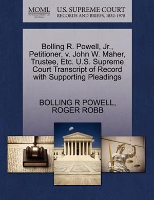 Bolling R. Powell, Jr., Petitioner, V. John W. Maher, Trustee, Etc. U.s. Supreme Court Transcript Of Record With Supporting Pleadings by Bolling R Powell