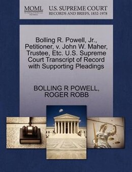 Book Bolling R. Powell, Jr., Petitioner, V. John W. Maher, Trustee, Etc. U.s. Supreme Court Transcript… by Bolling R Powell