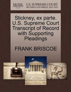 Stickney, Ex Parte. U.s. Supreme Court Transcript Of Record With Supporting Pleadings by Frank Briscoe