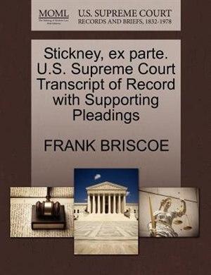 Stickney, Ex Parte. U.s. Supreme Court Transcript Of Record With Supporting Pleadings de Frank Briscoe