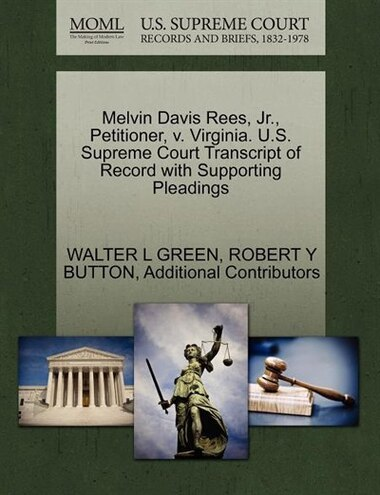 Melvin Davis Rees, Jr., Petitioner, V. Virginia. U.s. Supreme Court Transcript Of Record With Supporting Pleadings by Walter L Green