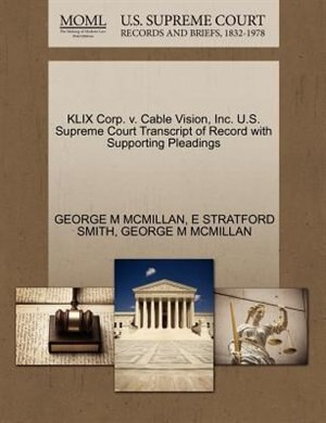 Klix Corp. V. Cable Vision, Inc. U.s. Supreme Court Transcript Of Record With Supporting Pleadings by George M Mcmillan