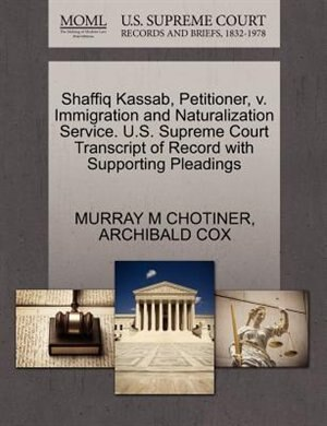 Shaffiq Kassab, Petitioner, V. Immigration And Naturalization Service. U.s. Supreme Court Transcript Of Record With Supporting Pleadings by Murray M Chotiner