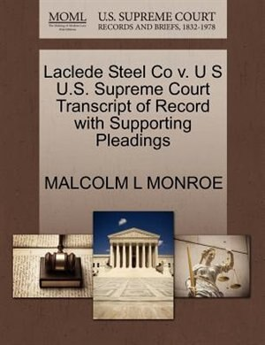Laclede Steel Co V. U S U.s. Supreme Court Transcript Of Record With Supporting Pleadings by Malcolm L Monroe