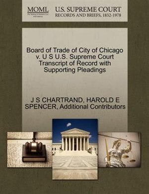 Board Of Trade Of City Of Chicago V. U S U.s. Supreme Court Transcript Of Record With Supporting Pleadings by J S Chartrand