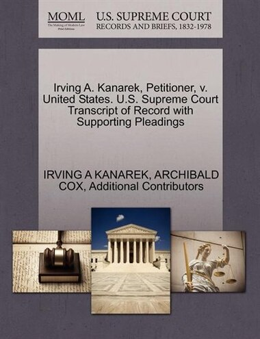 Irving A. Kanarek, Petitioner, V. United States. U.s. Supreme Court Transcript Of Record With Supporting Pleadings by Irving A Kanarek