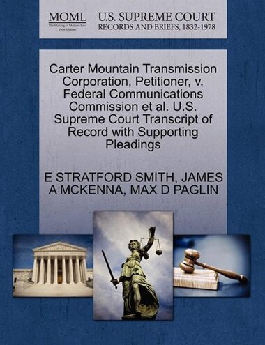 Carter Mountain Transmission Corporation, Petitioner, V. Federal Communications Commission Et Al. U.s. Supreme Court Transcript Of Record With Supporting Pleadings by E Stratford Smith