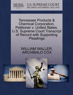Tennessee Products & Chemical Corporation, Petitioner V. United States. U.s. Supreme Court Transcript Of Record With Supporting Pleadings by William Waller