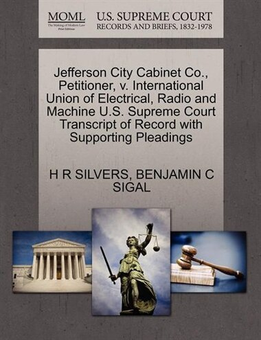 Jefferson City Cabinet Co., Petitioner, V. International Union Of Electrical, Radio And Machine U.s. Supreme Court Transcript Of Record With Supporting Pleadings by H R Silvers