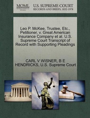 Leo P. Mckee, Trustee, Etc., Petitioner, V. Great American Insurance Company Et Al. U.s. Supreme Court Transcript Of Record With Supporting Pleadings de Carl V Wisner