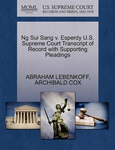 Ng Sui Sang V. Esperdy U.s. Supreme Court Transcript Of Record With Supporting Pleadings by Abraham Lebenkoff